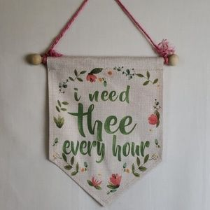 Inspirational Wall Hanger I Need Thee Every Hour